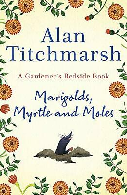 £2.82 • Buy Marigolds, Myrtle And Moles: A Gardener's Bedside Book By Alan Titchmarsh