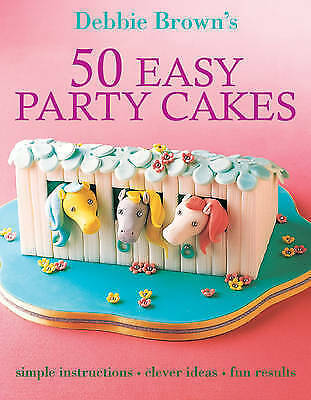 50 Easy Party Cakes By Debbie Brown Paperback Book The Cheap Fast Free Post • 0.99£