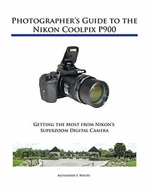 Photographer's Guide To The Nikon Coolpix P900 By White, Alexander S. • 20£