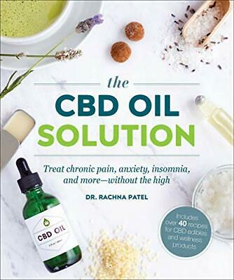 The CBD Oil Solution: Treat Chronic Pain, Anxiety, Insomnia, And More-without T • 11.22£