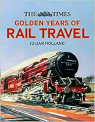 The Times Golden Years Of Rail Travel, New, Holland, Julian Book • 8.98£