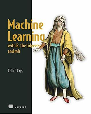 Machine Learning With R, Tidyverse, And Mlr By Rhys, Hefin • 30.39£