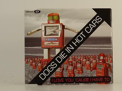 DOGS DIE IN HOT CARS I LOVE YOU 'CAUSE I HAVE TO (ROBOTS COVER) 3 Track CD Singl • 1.67£