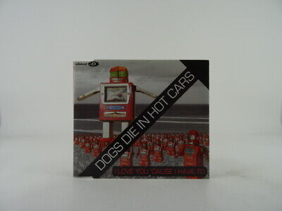 DOGS DIE IN HOT CARS I LOVE YOU 'CAUSE I HAVE TO (ROBOT COVER) (A76) 3 Track CD • 1.68£