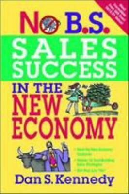 No B.S. Sales Success In The New Economy (NO BS) By Dan S. Kennedy • 2.89£