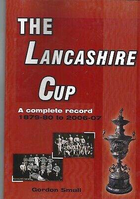 Football Book: THE LANCASHIRE CUP - A COMPLETE RECORD 1879-2007 By Gordon Small • 6.50£