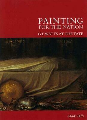 £2.93 • Buy Painting For The Nation: G.F Watts At The Tate By Mark Bills