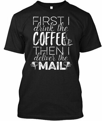 $20.97 • Buy Mail Carrier Coffee Cup S - First I Drink The Then Gildan Tee T-Shirt