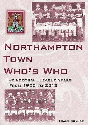 £22.20 • Buy Northampton Town Who's Who: Football League Years 1920 To 2013 By Frank Grande