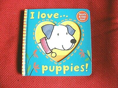 £1.55 • Buy Little Tiger Press Book --i Love Puppies --touch@ Feel Fun  Board Book 2012