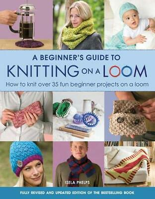 £8.98 • Buy A Beginner's Guide To Knitting On A Loom (New Edition): How To Knit Over 35 Fun