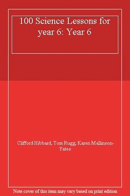 100 Science Lessons For Year 6: Year 6,Clifford Hibbard, Tom Rugg, Karen Mallin • 1.89£