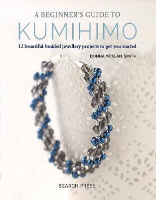 AU23.55 • Buy A Beginner's Guide To Kumihimo: 12 Beautiful Braided Jewellery Projects To Get Y