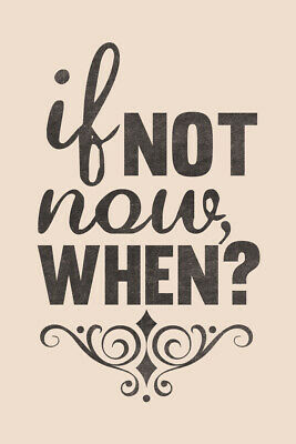 If Not Now When Inspirational Motivational Typography Quote Poster - 12x18 • 5.39£