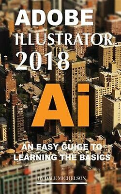 AU19.49 • Buy Adobe Illustrator 2018: An Easy Guide To Learning The Basics By Michelson, Dale