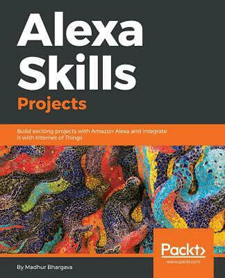 AU82.66 • Buy Alexa Skills Projects: Build Exciting Projects With Amazon Alexa And Integrate I