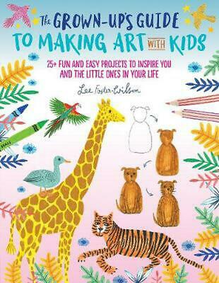 AU22.81 • Buy Grown-up's Guide To Making Art With Kids: 25+ Fun And Easy Projects To Inspire Y