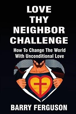 AU29.11 • Buy Love Thy Neighbor Challenge: How Change The World Uncondi By Ferguson, Barry