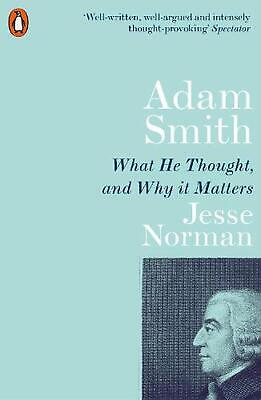 AU23.02 • Buy Adam Smith: What He Thought, And Why It Matters By Jesse Norman (English) Paperb