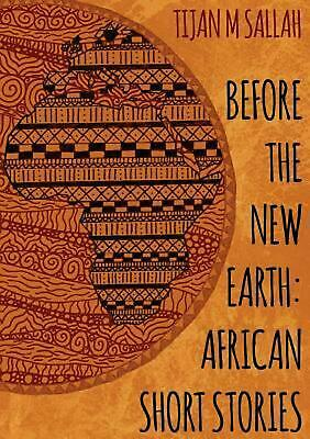 AU39.40 • Buy Before The New Earth: African Short Stories By Tijan Momadou Sallah Paperback Bo