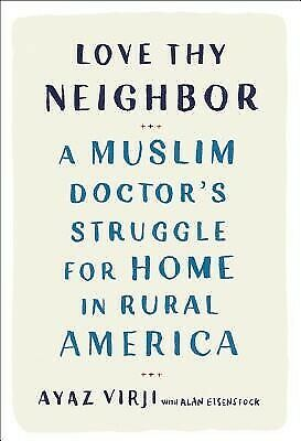 AU49.99 • Buy Love Thy Neighbor: A Muslim Doctor's Struggle For Home In Rural A By Virji, Ayaz