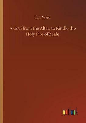 AU45.42 • Buy Coal From The Altar, To Kindle The Holy Fire Of Zeale By Sam Ward Paperback Book