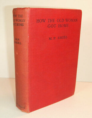 $102 • Buy M P SHIEL, Matthew Phipps / HOW THE OLD WOMAN GOT HOME First Edition 1927