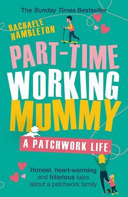 Part-Time Working Mummy: A Patchwork Life, Hambleton, Rachaele, New, Book • 6.27£