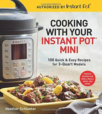 $19.95 • Buy Cooking With Your Instant Pot® Mini: 100 Quick & Easy Recipes For 3-Quart Mod…