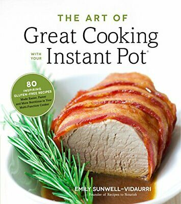 $15.95 • Buy The Art Of Great Cooking With Your Instant Pot: 80 Inspiring, Gluten-Free Rec…