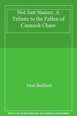 Not Just Names: A Tribute To The Fallen Of Cannock Chase By Bedford New.. • 16.95£