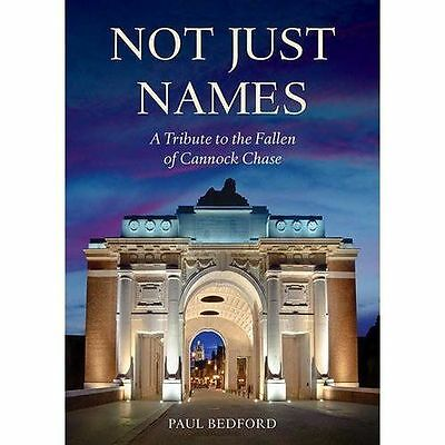 Not Just Names: A Tribute To The Fallen Of Cannock Chase By Bedford, Paul, NEW B • 16.43£