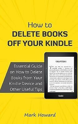AU26.90 • Buy How Delete Books Off Your Kindle Essential Guide On How De By Howard Mark