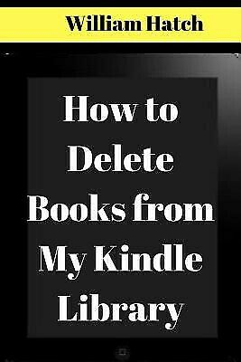 AU25.34 • Buy How Delete Books Kindle My Library Ultimate Guide On By Hatch William -Paperback