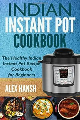 $24.95 • Buy Indian Instant Pot Cookbook: The Healthy Indian Instant Pot Recipe Cookbook F…