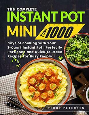 $20.95 • Buy The Complete Instant Pot Mini Cookbook: Tasty 1000 Days Of Cooking With Your…