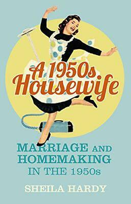 A 1950s Housewife: Marriage And Homemaking In The 1950s By Hardy, Sheila, NEW Bo • 8.09£