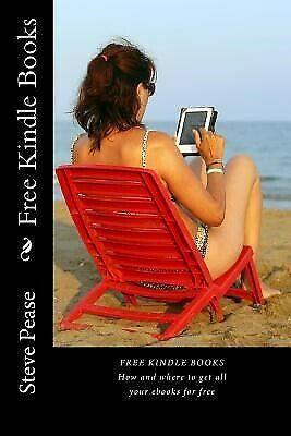 AU18.23 • Buy Free Kindle Books How Where Get All Your Ebooks For Free By Pease Steve G