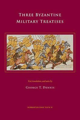 Three Byzantine Military Treatises (Dumbarton Oaks Texts) By George T Dennis, NE • 13.71£