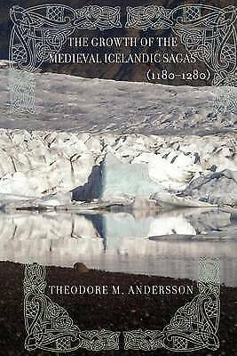 The Growth Of The Medieval Icelandic Sagas (1180�1280), Professor Theodore M. An • 16.77£
