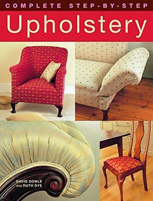 Complete Step-by-step Upholstery By Dye, Ruth, Sowle, David, NEW Book, FREE & FA • 9.90£