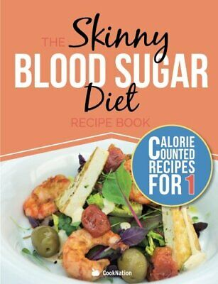 £2.36 • Buy The Skinny Blood Sugar Diet Recipe Book: Delicious Calorie Counted, Low Carb R,
