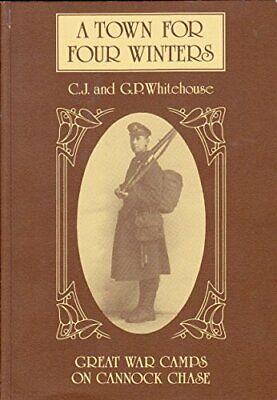 Great War Camps On Cannock Chase - A Town For Four Winters. By Whitehouse, C.J.  • 23.18£