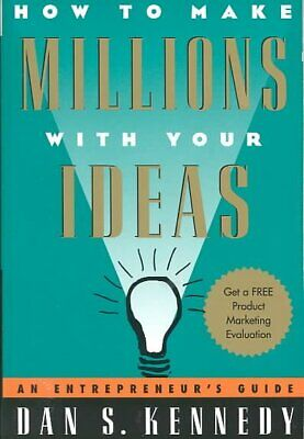 How To Make Millions With Your Ideas: An Entrepreneur's Guide, Kennedy, Dan • 10.62£