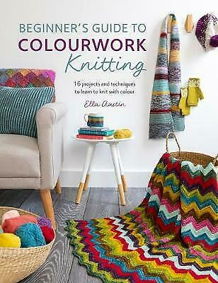 Beginner's Guide To Colourwork Knitting, Ella Austin • 10.45£