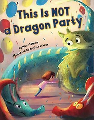 This Is NOT A Dragon Party, Mike Flaherty, Illustrated By Maxime Lebrun • 8.18£