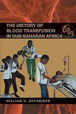 The History Of Blood Transfusion In Sub-Saharan Africa, William H. Schneider,  P • 22.11£
