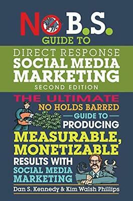 No B.S. Guide To Direct Response Social Media Marketing By Dan S. Kennedy (2020) • 11.60£