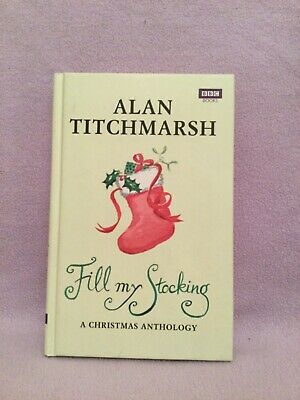 "ALAN TITCHMARSH. "" FILL MY STOCKING "" A Christmas Anthology.  Excellent Book  • 1.99£"