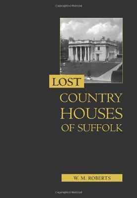 Lost Country Houses Of Suffolk By W. M. Roberts, NEW Book, FREE & FAST Delivery, • 27.47£